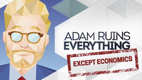 Adam Ruins Everything, Except Economics