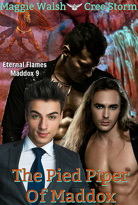 The Pied Piper Of Maddox [Eternal Flames Maddox 9] by Maggie Walsh & Cree Storm