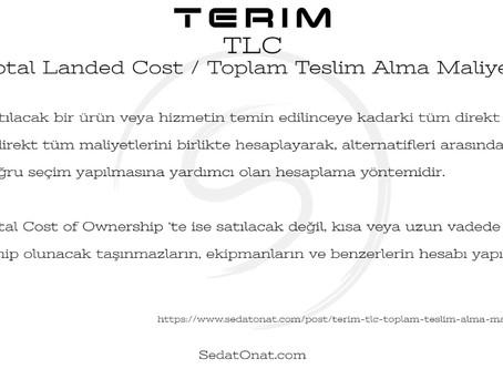 Terim - TLC > Total Landed Cost / Toplam Teslim Alma Maliyeti