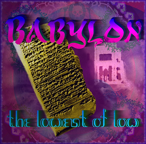 The Lowest of Low Babylon album Cover art ancient Babylonian tablet ruins civilization middle east Persia BABALON the great music art image