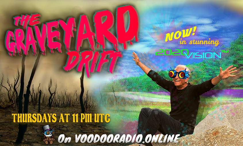 The Graveyard Drift radio show voodoo 2020 vision ironic positivity x-ray specs boomer idiot promo image The Lowest of Low podcast