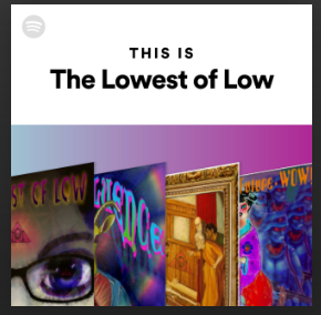 "NEW SPOTIFY EDITORIAL PLAYLIST ""THIS IS THE LOWEST OF LOW"" : IT'S A THING NOW (AND IT'S GOOD )!!"