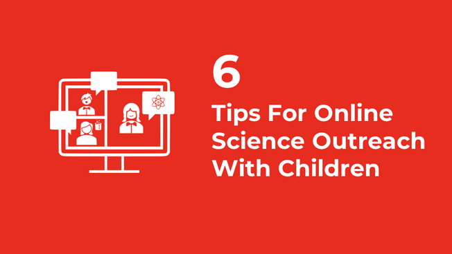 6 Tips For Online Science Outreach With Children