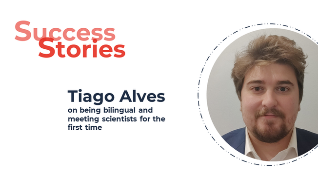 Success Stories: Tiago Alves, on being bilingual and meeting scientists for the first time
