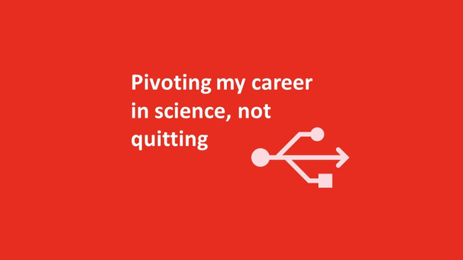 Pivoting my career in science, not quitting