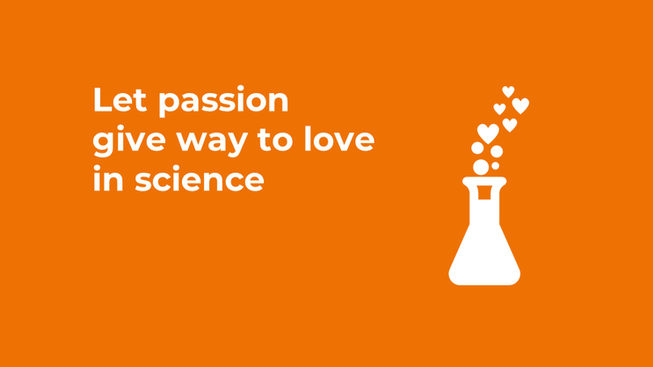 Let passion give way to love in science