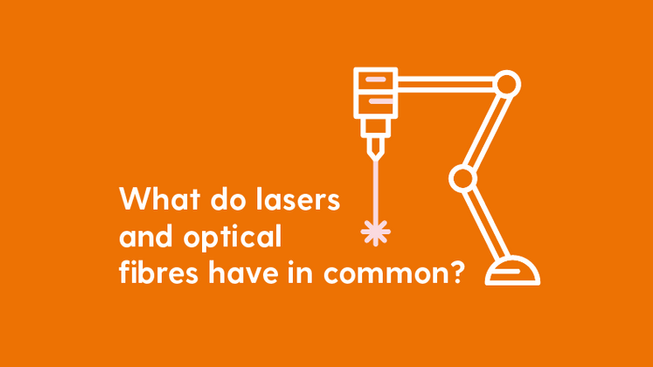 What do lasers and optical fibres have in common?
