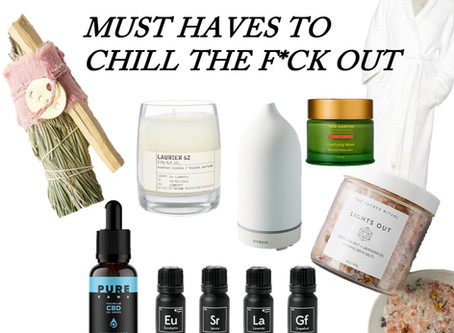 Must Haves To Chill The F*ck Out