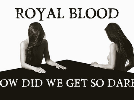 ROYAL BLOOD - HOW DID WE GET SO DARK?: REVIEW