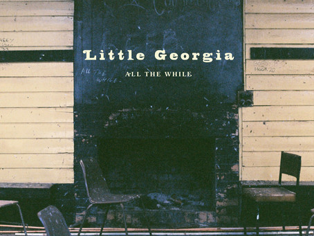 LITTLE GEORGIA – ALL THE WHILE: REVIEW