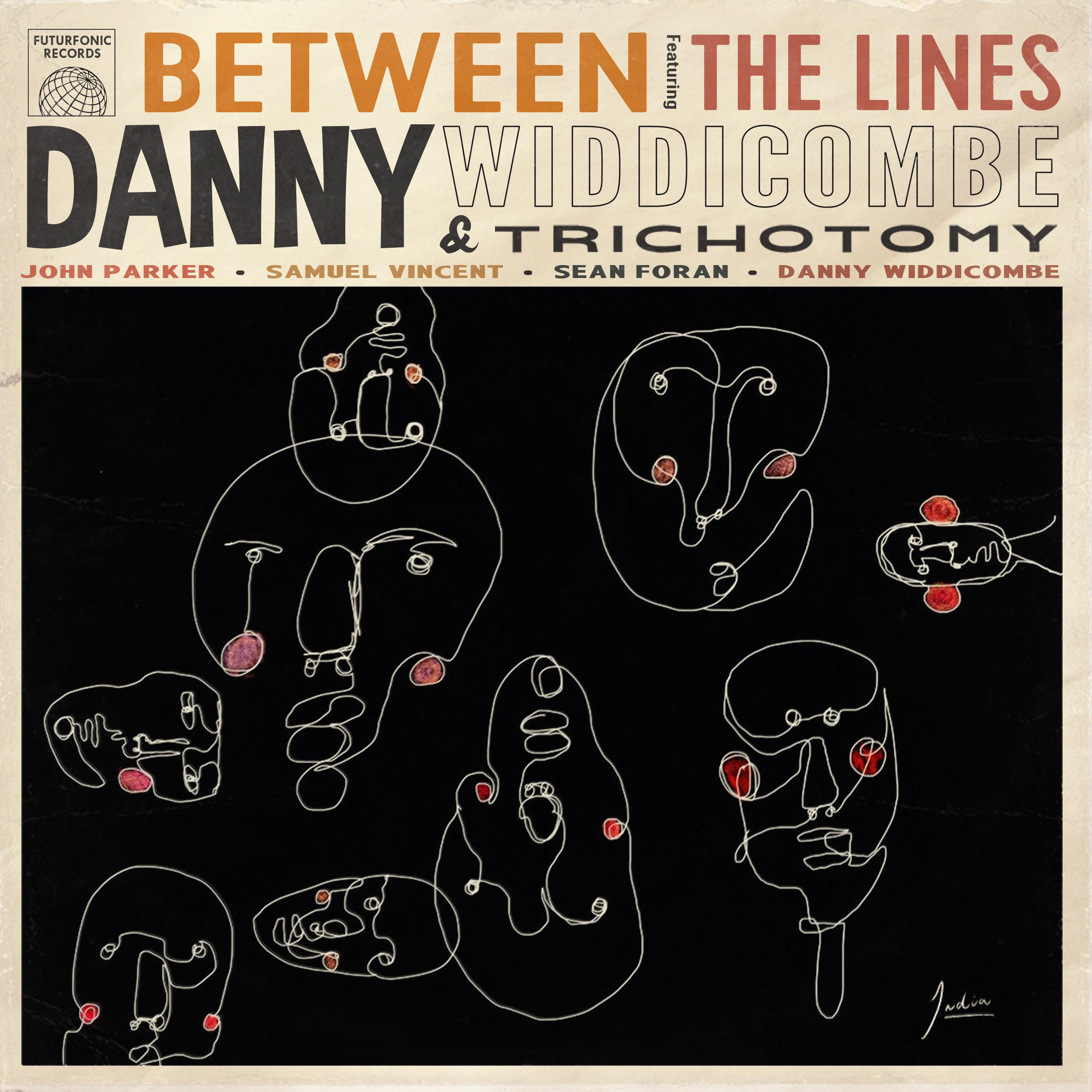 DANNY WIDDICOMBE & TRICHOTOMY– BETWEEN THE LINES: REVIEW | Bernard