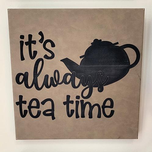 It's Always Tea Time Sign