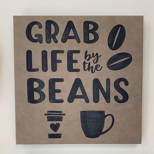 Grab Life By The Beans Sign