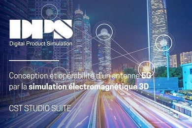 Webinar : Conception et opérabilité d'une antenne 5G par la simulation électromagnétique 3D