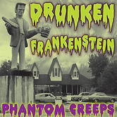 DrunkenFrankenstein_PhantomCreeps.jpg