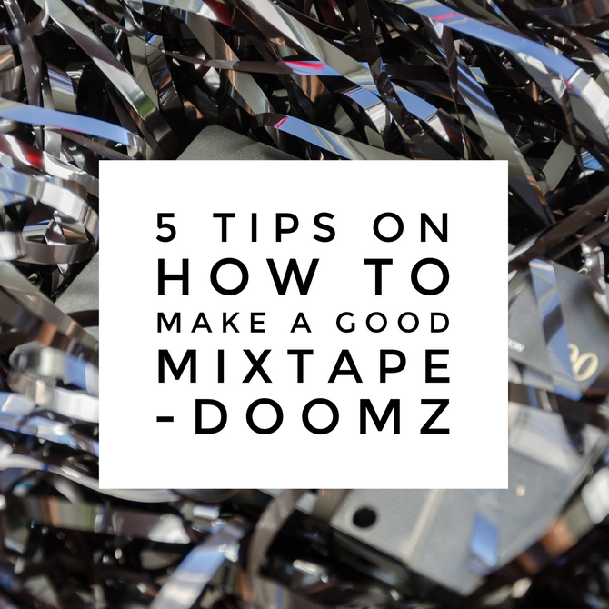 Top 5 Tips On How To Make A Good Mixtape by Doomz