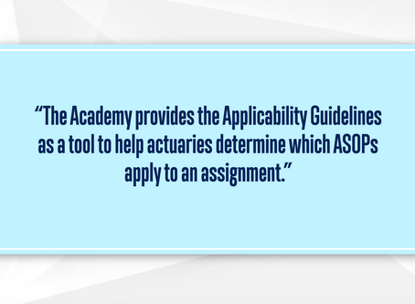 The Applicability Guidelines—A Tool to Help Determine Which ASOPs Apply
