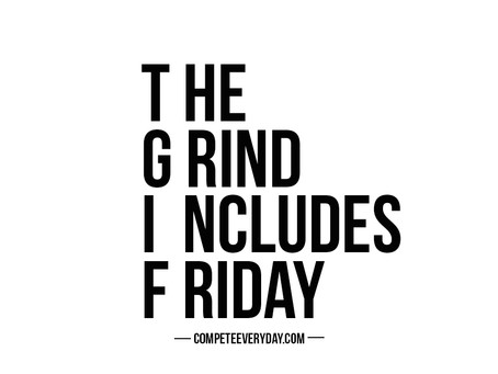 TGIF! The Grind Continues…