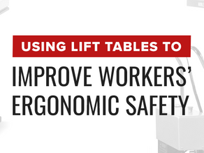 Using Lift Tables to Improve Workers' Ergonomic Safety