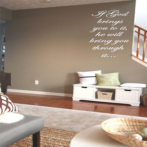 If God brings you to it, he will bring you through it... Wall Decal