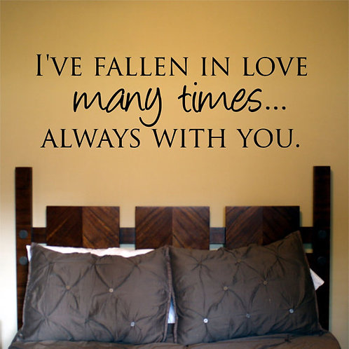 I've fallen in love many times and always with you Wall Decal