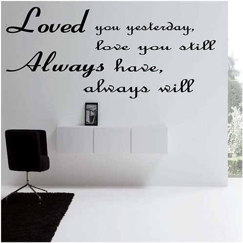 Loved you yesterday, love you still, always have, always will - Wall Decal