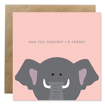 Card - YOU THOUGHT I'D FORGET