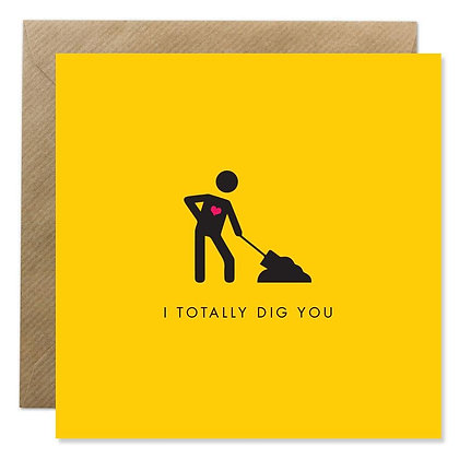 Card - I TOTALLY DIG YOU