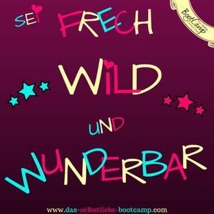 Sei frech, wild und wunderbar!