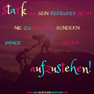 Stark  sein bedeutet nicht, nie zu fallen, sondern immer wieder aufzustehen.