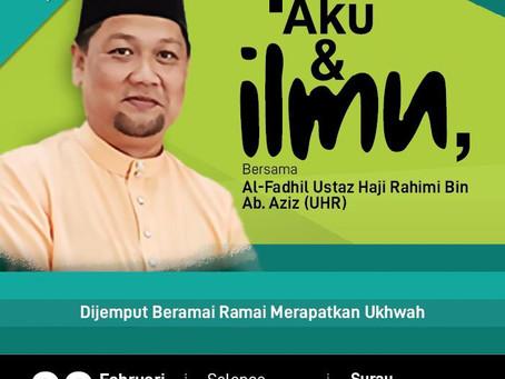 Ceramah Aku dan Ilmu oleh Al-Fadhil Ustaz Haji Rahimi bin Abdul Aziz