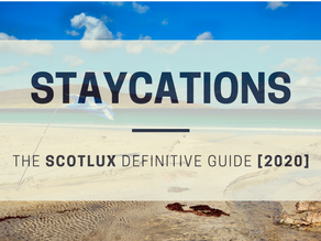 Staycations: The ScotLux Definitive Guide [2020]