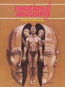 "Stanley Keleman's ""Emotional Anatomy"""