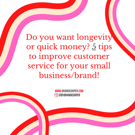 Do you want longevity or quick money? 5 tips to improve customer service for your small business!