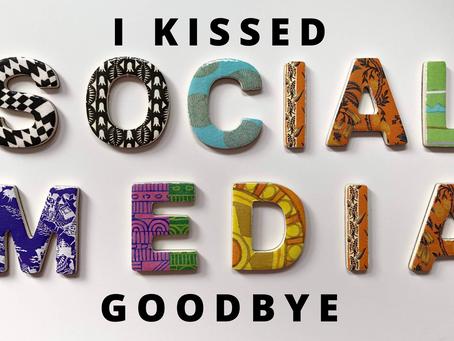 I Kissed Social Media Goodbye