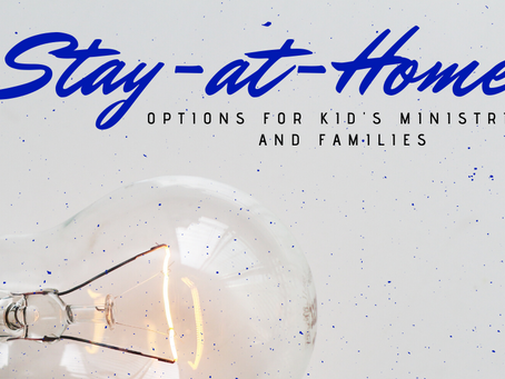 Stay-At-Home Options for Kid's Ministries and Families