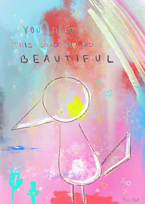 'You Make This Cold World beautiful' 2021 LIMITED Print Edition   from 49$