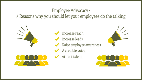 Employee Advocacy – 5 reasons why you should let your employees do the talking