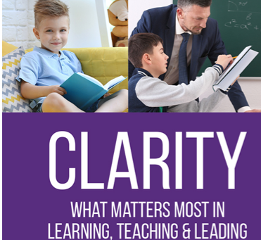 Clarity - What Matters MOST in Learning, Teaching, and Leading
