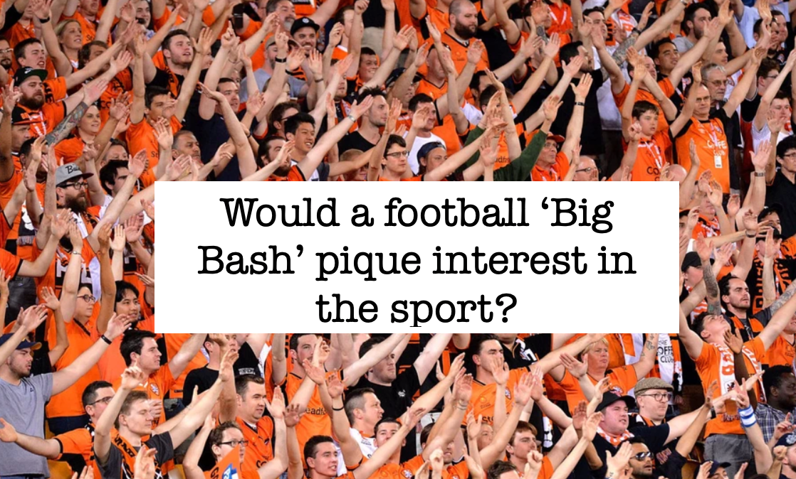 Would a football 'Big Bash' pique interest in the sport?