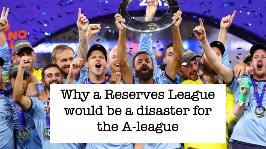 Why a Reserves League would be a disaster for the A-league