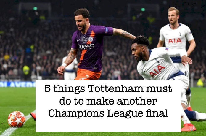 Five things Tottenham must do to make another Champions League final​
