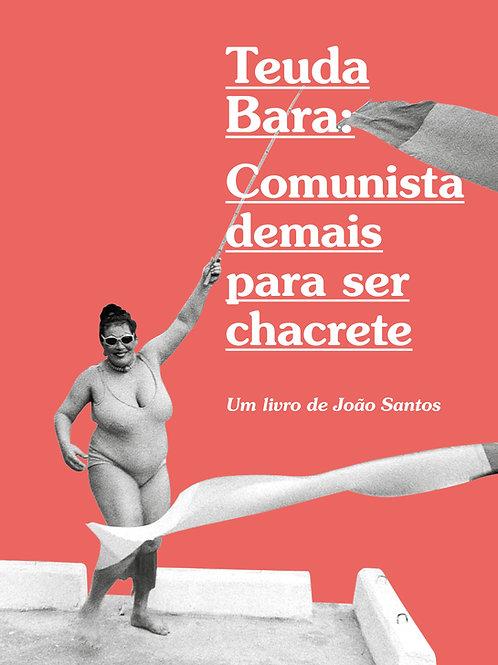 Teuda Bara: comunista demais para ser Chacrete - João Santos
