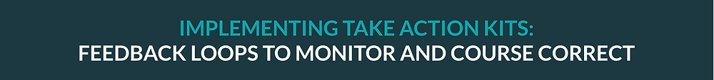 Implementing Take Action Kits: Feedback loops to monitor and course correct