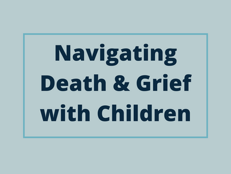 Navigating Death & Grief with Children