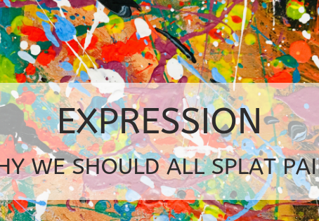 Expression: Why we should all splat a bit of paint once in a while.