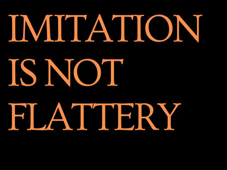 The secret of imitation and why it is not flattery.