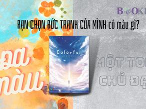 Colorful - Sống Một Cuộc Đời Cũng Giống Như Vẽ Một Bức Tranh Vậy*