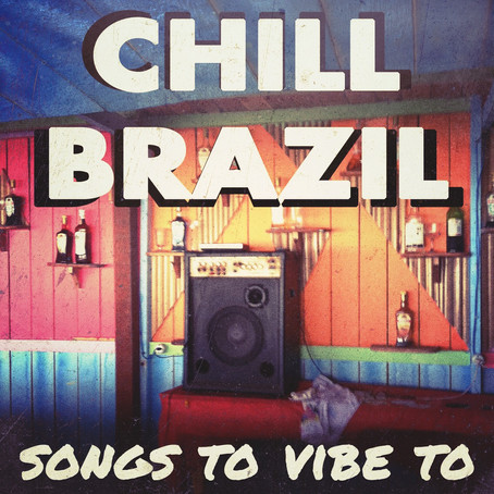 "NEW SPOTIFY PLAYLIST ""CHILL BRAZIL (SONGS TO VIBE TO)"""