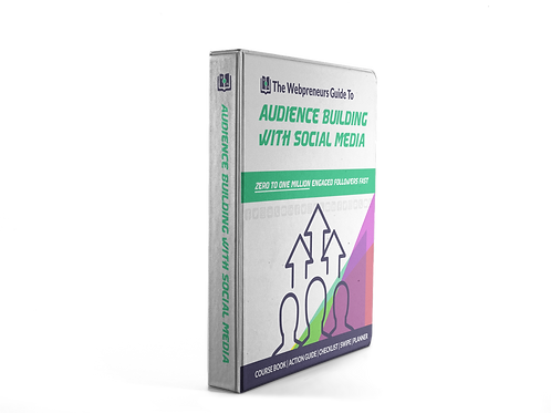 The Webpreneurs Guide To: Audience Building With Social Media